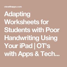 Adapting Worksheets for Students with Poor Handwriting Using Your iPad   OT's with Apps & Technology