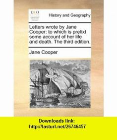 Letters wrote by Jane Cooper to which is prefixt some account of her life and death. The third edition. (9781140754510) Jane Cooper , ISBN-10: 1140754513  , ISBN-13: 978-1140754510 ,  , tutorials , pdf , ebook , torrent , downloads , rapidshare , filesonic , hotfile , megaupload , fileserve