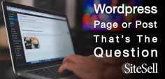 WordPress Page Or Post… That Is The Question via @sitesell