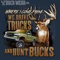 Where I Come From We Drive Trucks And Hunt Bucks