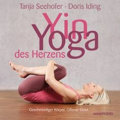 Yin #Yoga des Herzens Geschmeidiger Körper. Offenes Herz. #YinYoga
