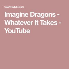Imagine Dragons - Whatever It Takes - YouTube