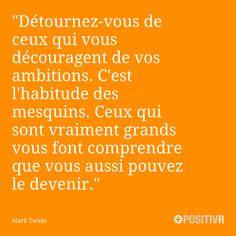 """""""Détournez-vous de ceux qui vous découragent de vos ambitions. C'est l'habitude des mesquins. Ceux qui sont vraiment grands vous font comprendre que vous aussi pouvez le devenir."""" Mark Twain #Ambition #Découragement #Encouragement #Motivation"""