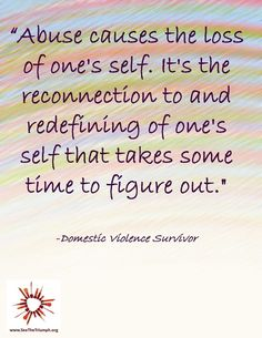 """""""It's the reconnection to and redefining of one's self that takes some time to figure out"""" ~ Domestic violence survivor #seethetriumph"""