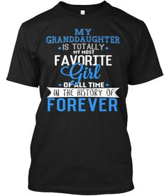 Limited Edition-My Granddaughter Forever | Teespring I would like it to say my granddaughters since I have more than 1. Most Favorite, Cute Birthday Gift, To My Daughter, Mens Tops, Shirts, Fashion, Moda, Fasion, Blouses