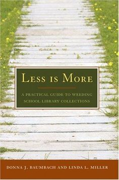 Less Is More: A Practical Guide to Weeding School Library Collections - Books / Professional Development - Books for School Librarians - ALA Store School Librarian, Less Is More, Professional Development, Weeding, Ebooks, Challenges, Librarians, Benefit, Florida