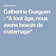 """Catherine Gueguen : """"A tout âge, nous avons besoin de maternage"""""""