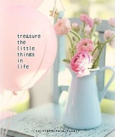 Quotes Quote Quotation Quotations Treasure The Little Things In Life Pretty Flowers Pink Girlie