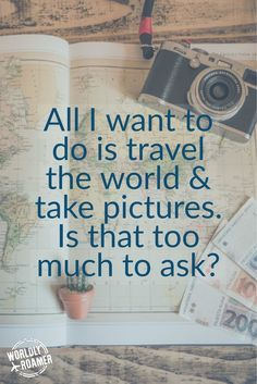 All I want to do is travel the world & take pictures. Is that too much to ask? - by @worldlyroamer