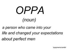 Basically every kpop idol guy in my life. But I don't call then Oppa it just sounds weird