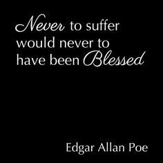 "Tattoo Ideas & Inspiration - Quotes & Sayings | ""Never to suffer would never to have been blessed"" - Edgar Allan Poe Quote"