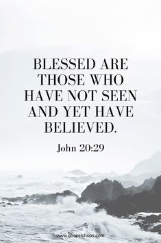 "Blessed Are Those Who Have Not Seen Then Jesus told him, ""Because you have seen me, you have believed; blessed are those who have not seen and yet have believed. Bible Verses Quotes, Jesus Quotes, Bible Scriptures, Faith Quotes, Trusting God Quotes, Strength Scriptures, Bible Quotes About Faith, Healing Scriptures, Godly Quotes"