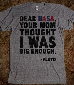 Pluto will always be a planet to me. I love Pluto!!!