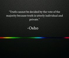 Truth is utterly individual Osho Quotes On Life, Spiritual Motivational Quotes, Truth Quotes, Words Quotes, Best Quotes, Inspirational Quotes, Qoutes, Spiritual Names, Spiritual Messages