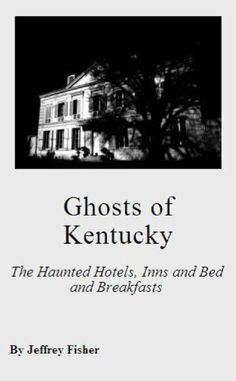 Ghosts of Kentucky: The Haunted Hotels, Inns and Bed and Breakfasts by Jeffrey Fisher. $2.99. 16 pages. This guide offers information on all of the haunted hotels, inns and bed and breakfasts located in Kentucky. Each location includes information on its history, and the ghost(s) believed to haunt the property.                            Show more                               Show less