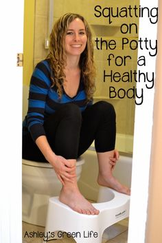 Ashley's Green Life: Squatting on the Potty for a Healthy Body