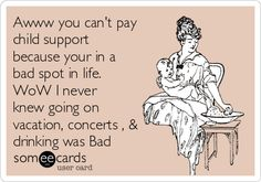 Search results for 'child support' Ecards from Free and Funny cards and hilarious Posts   someecards.com