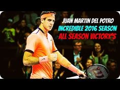 Juan Martin del Potro - Incredible 2016 Season - All Season Victory's - YouTube