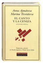 El Canto y la ceniza : antología poética / Anna Ajmátova, Marina Tsvetáieva ; selección y traducción de Monika Zgustova y Olvido García Valdés