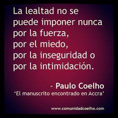 Ni fuerza, ni miedo, ni inseguridad, ni intimidación #CCLealtad #PauloCoelho - www.elmanuscritoencontradoenaccra.com