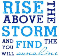 Rising Above the Storm. I used this for a flood quote on http://becolorful.typepad.com and Be Colorful Coastal http://www.becolorfulcoastal.com/2016/09/strong-and-proud.html