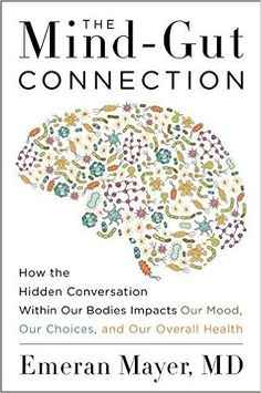 The Mind-Gut Connection: How the Hidden Conversation Within Our Bodies Impacts Our Mood, Our Choices, and Our Overall Health: Emeran Mayer: 9780062376558: Amazon.com: Books