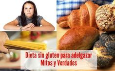 Dieta sin gluten para adelgazar  Mitos y Verdades