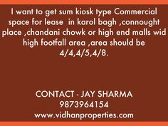 """""""I want to get sum kiosk type Commercial space for lease  in karol bagh ,connought place ,chandani chowk or high end malls wid high footfall area ,area should be 4/4,4/5,4/8.     CONTACT - JAY SHARMA  9873964154  www.vidhanproperties.com"""" - A Haiku Deck #setyourstoryfree"""