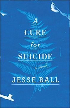 A Cure for Suicide: A Novel, Jesse Ball, 978-1101870129, 8/11