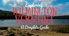 The Complete Guide to Exploring Wilmington, Vermont