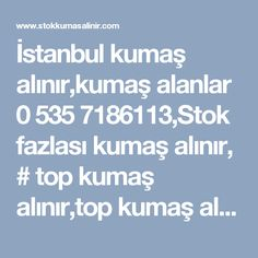 İstanbul kumaş alınır,kumaş alanlar 0 535 7186113,Stok fazlası kumaş alınır, # top kumaş alınır,top kumaş alanlar,astar alınır,şifon kumaş alınır,parça kumaş alanlar,kumaş alınır satılır