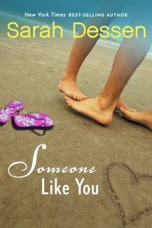 Someone Like You by Sarah Dessen ~ first Sarah Dessen book I read. it was really good! I'm going to reread it soon (hopefully)
