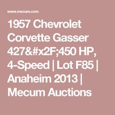 1957 Chevrolet Corvette Gasser 427/450 HP, 4-Speed | Lot F85 | Anaheim 2013 | Mecum Auctions