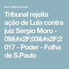 Tribunal rejeita ação de Lula contra juiz Sergio Moro - 09/03/2017 - Poder - Folha de S.Paulo