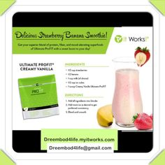 "Invite It Works ""Ultimate Profit Creamy Vanilla""  Into your life for your summers delicious ""Strawberry Banana Smoothie""! (Dreembod4life.myitworks.com)"