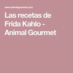 Las recetas de Frida Kahlo - Animal Gourmet Mole, Tamales, Poblano, Smoothies, Animal, Gourmet, Mexican Meals, Sweet Potato Dessert, Salads