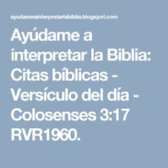 Ayúdame a interpretar la Biblia: Citas bíblicas -  Versículo del día - Colosenses 3:17 RVR1960.
