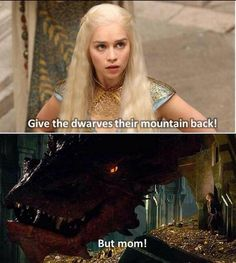 But mom! #gameofthrones #thehobbit