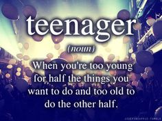 dats exactly wat it feels to be a teenager ;)