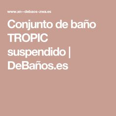 Conjunto de baño TROPIC suspendido | DeBaños.es