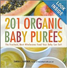201 Organic Baby Purees: The Freshest, Most Wholesome Food Your Baby Can Eat!: Tamika L. Gardner: 8580001060538: Amazon.com: Books