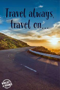Travel always, travel on... - by @worldlyroamer // www.worldlyroamer.com