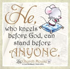 ♡♡♡ He, who kneels before God, can stand before Anyone.Little Church Mouse 3 Feb. Bestfriend Quotes For Girls, Prayer Warrior, My Bible, Jesus Is Lord, Bible Quotes, Scripture Verses, Scriptures, Best Friend Quotes, Religious Quotes