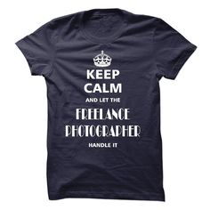 keep calm and let the FREELANCE #PHOTOGRAPHER handle it, Order HERE ==> https://www.sunfrog.com/Hobby/keep-calm-and-let-the-FREELANCE-PHOTOGRAPHER-handle-it.html?6789, Please tag & share with your friends who would love it , #renegadelife #birthdaygifts #christmasgifts