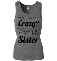 You Think I'm Crazy?You Should Meet My Sister