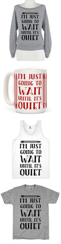 "If you're like all teachers than these ""I'm Just Going To Wait Until It's Quiet "" designs are for you to get those kids to be quiet and start learning. Teacher Style, Best Teacher, School Teacher, Teacher Quotes, Teacher Humor, Teacher Appreciation, Teacher Outfits, Teacher Shirts, Teaching Secondary"