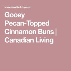 Gooey Pecan-Topped Cinnamon Buns | Canadian Living