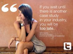 If you wait until there is another case study ni your industry, you will be too late | Seth Godin