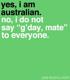 "Not all Australian's say ""g'day, mate"" and not all Texans say ""howdy"". I mean, I say 'mate' a lot, but usually whenever I say ""g'day mate"" I'm joking around or something xD Australian Memes, Aussie Memes, Australia Funny, Sydney Australia, Western Australia, Shrimp On The Barbie, Couple Texts, Sense Of Life, Cool Countries"