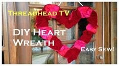 Ruffle + velvet + died cotton =  most elegant Valentine heart wreath. EASY - great project for a beginner sewist because imperfections in the ruffle won't show. DIY with Threadhead TV! ~threadhead tv - YouTube